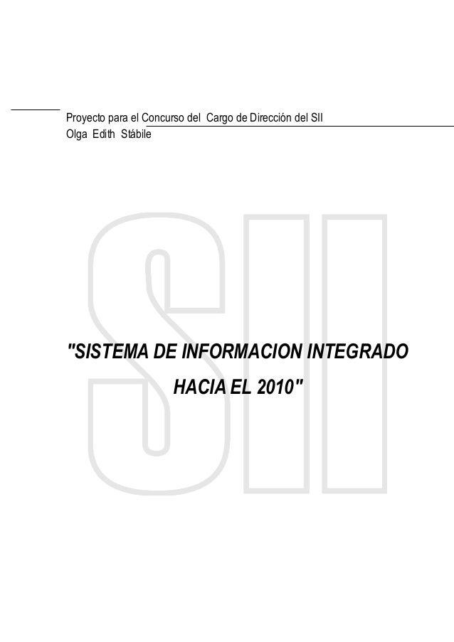 """Proyecto para el Concurso del Cargo de Dirección del SII Olga Edith Stábile """"SISTEMA DE INFORMACION INTEGRADO HACIA EL 201..."""