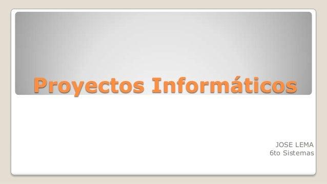 Proyectos Informáticos JOSE LEMA 6to Sistemas