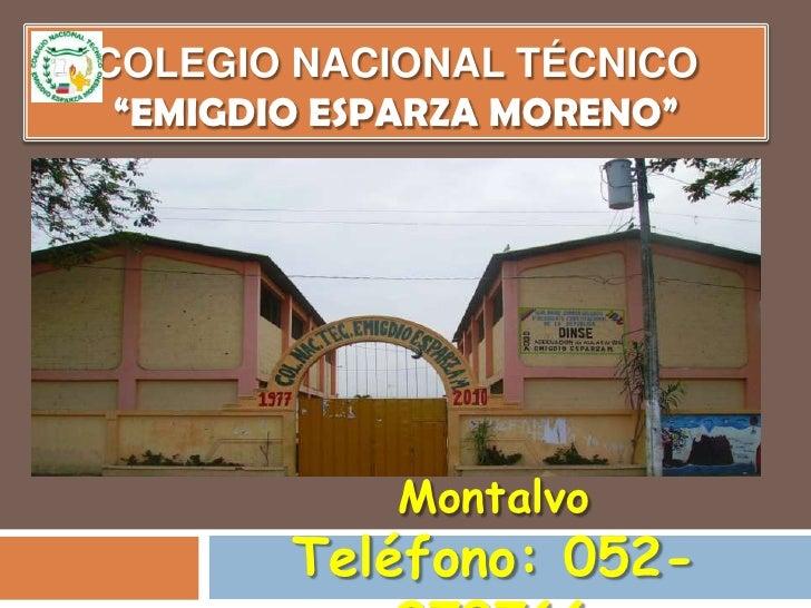 """COLEGIO Nacional Técnico""""Emigdio Esparza moreno""""<br />Dirección:  Km 2 ½ vía Montalvo Teléfono: 052-270766<br />"""
