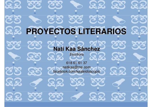 PROYECTOS LITERARIOSPROYECTOS LITERARIOS NatiNati KaaKaa SSááncheznchez EscritoraEscritora 618 61 61 37618 61 61 37 natika...