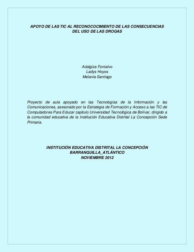 APOYO DE LAS TIC AL RECONOCOCIMIENTO DE LAS CONSECUENCIAS DEL USO DE LAS DROGAS  Adalgiza Fontalvo Ladys Hoyos Melania San...
