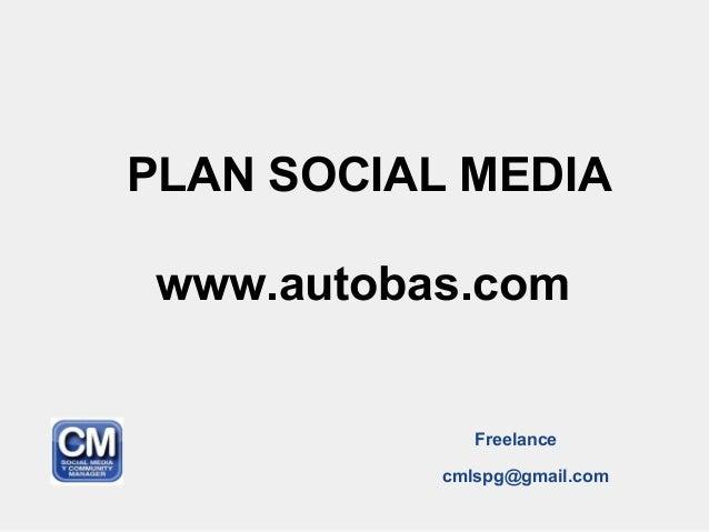 PLAN SOCIAL MEDIA www.autobas.com Freelance cmlspg@gmail.com