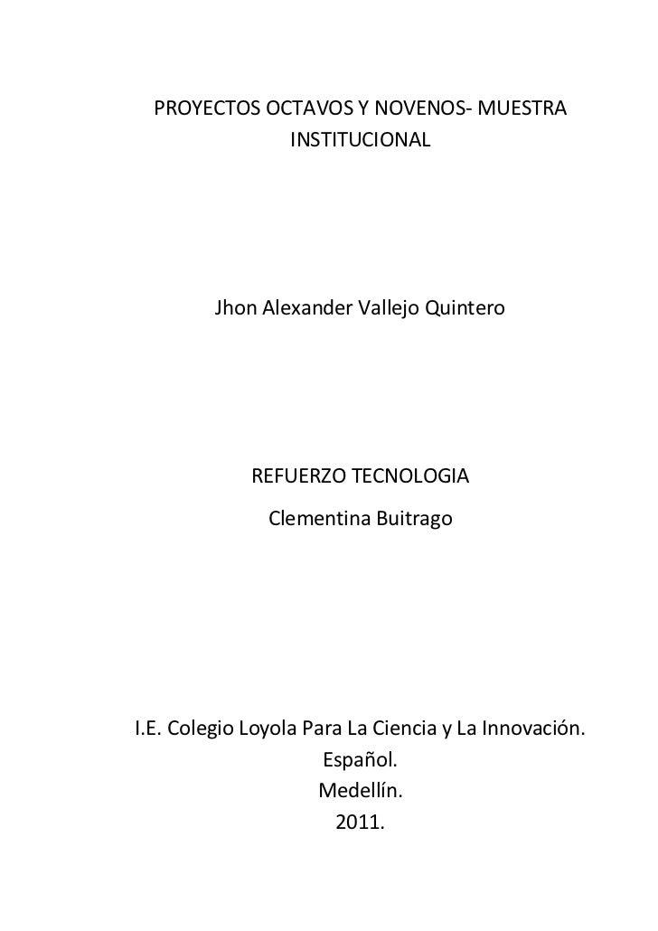 PROYECTOS OCTAVOS Y NOVENOS- MUESTRA              INSTITUCIONAL         Jhon Alexander Vallejo Quintero             REFUER...