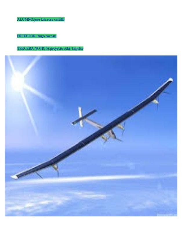 ALUMNO:jose luis sosa castillo PROFESOR :hugo hacosta TERCERA NOTICIA:proyecto solar impulse