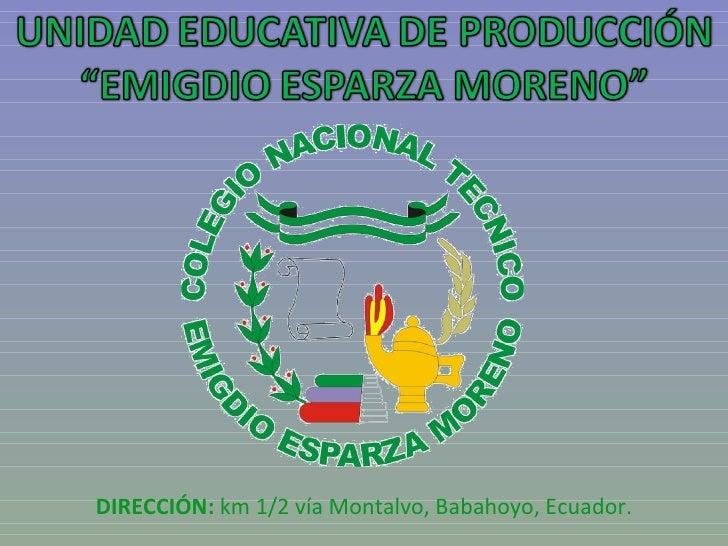 DIRECCIÓN:  km 1/2 vía Montalvo, Babahoyo, Ecuador.