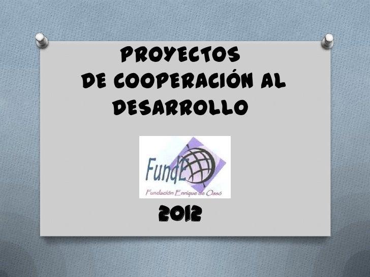 PROYECTOSDE COOPERACIÓN AL   DESARROLLO      2012