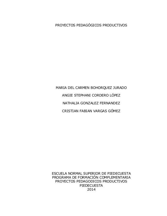 PROYECTOS PEDAGÓGICOS PRODUCTIVOS MARIA DEL CARMEN BOHORQUEZ JURADO ANGIE STEPHANI CORDERO LÓPEZ NATHALIA GONZALEZ FERNAND...