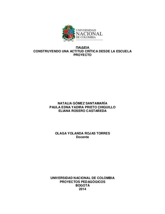 ΠΑΙΔΕΙΑ CONSTRUYENDO UNA ACTITUD CRÍTICA DESDE LA ESCUELA  PROYECTO  NATALIA GÓMEZ SANTAMARÍA  PAULA EDNA YADIRA PRIETO CH...