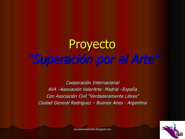 """Proyecto """"Superación por el Arte"""" Cooperación Internacional AVA –Asociación ValorArte- Madrid –España Con Asociación Civil..."""