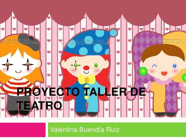 PROYECTO TALLER DETEATRO    Valentina Buendía Ruiz
