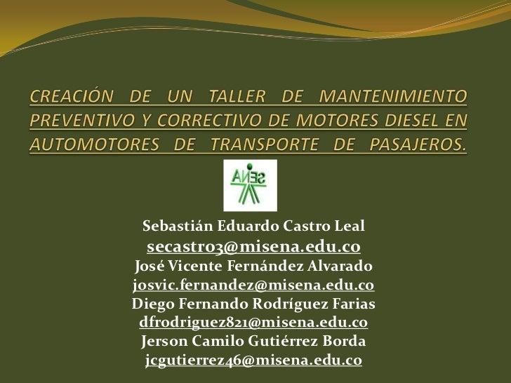 CREACIÓN DE UN TALLER DE MANTENIMIENTO PREVENTIVO Y CORRECTIVO DE MOTORES DIESEL EN AUTOMOTORES DE TRANSPORTE DE PASAJEROS...