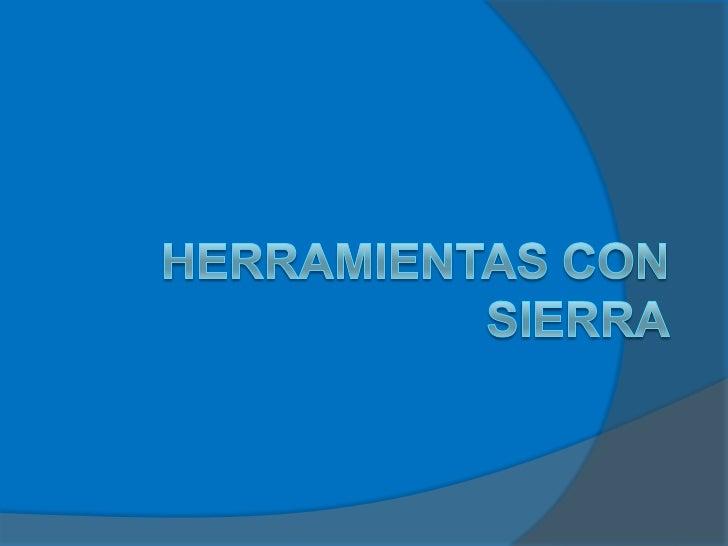 HERRAMIENTAS CON SIERRA<br />