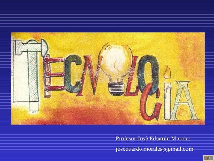 Profesor José Eduardo Morales [email_address]