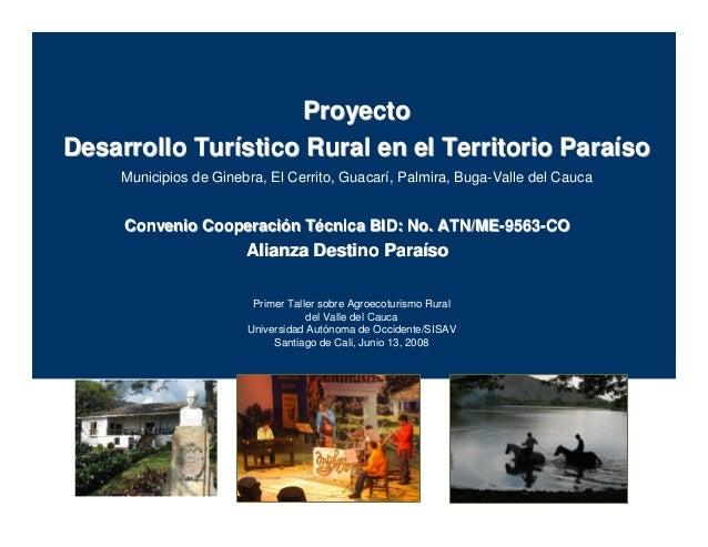 ProyectoDesarrollo Turístico Rural en el Territorio Paraíso     Municipios de Ginebra, El Cerrito, Guacarí, Palmira, Buga-...