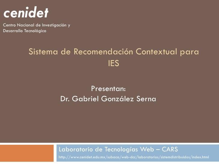 cenidetCentro Nacional de Investigación yDesarrollo Tecnológico            Sistema de Recomendación Contextual para       ...