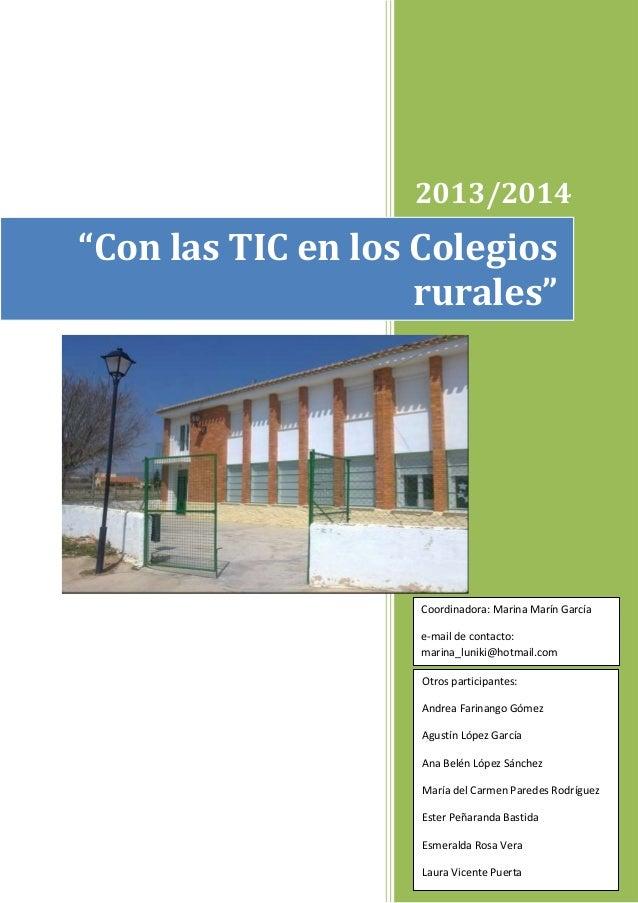 """2013/2014  """"Con las TIC en los Colegios rurales""""  Coordinadora: Marina Marín García e-mail de contacto: marina_luniki@hotm..."""