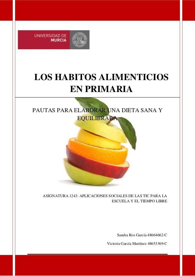 LOS HABITOS ALIMENTICIOS EN PRIMARIA PAUTAS PARA ELABORAR UNA DIETA SANA Y EQUILIBRADA  ASIGNATURA 1243: APLICACIONES SOCI...