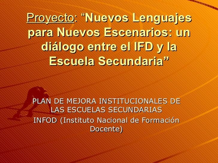 """PLAN DE MEJORA INSTITUCIONALES DE LAS ESCUELAS SECUNDARIAS INFOD (Instituto Nacional de Formación Docente) Proyecto : """" Nu..."""
