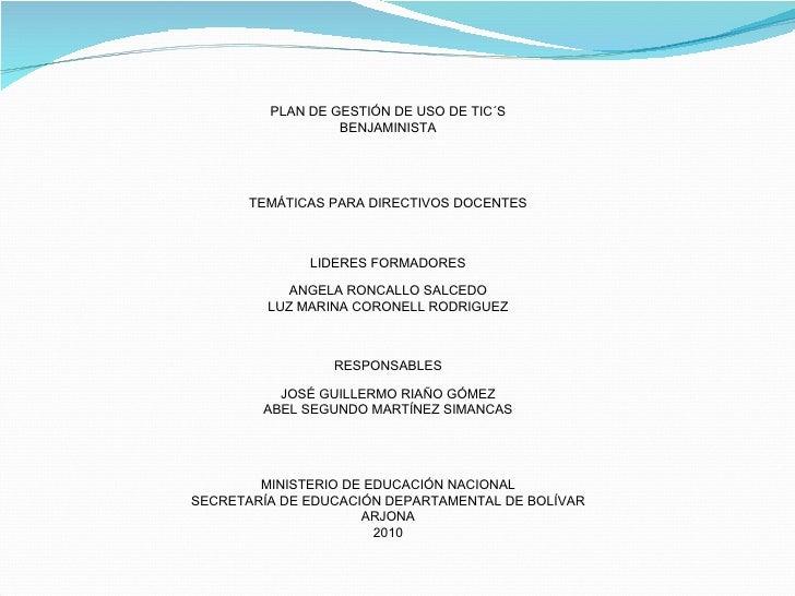 PLAN DE GESTIÓN DE USO DE TIC´S BENJAMINISTA TEMÁTICAS PARA DIRECTIVOS DOCENTES LIDERES FORMADORES ANGELA RONCALLO SALCEDO...
