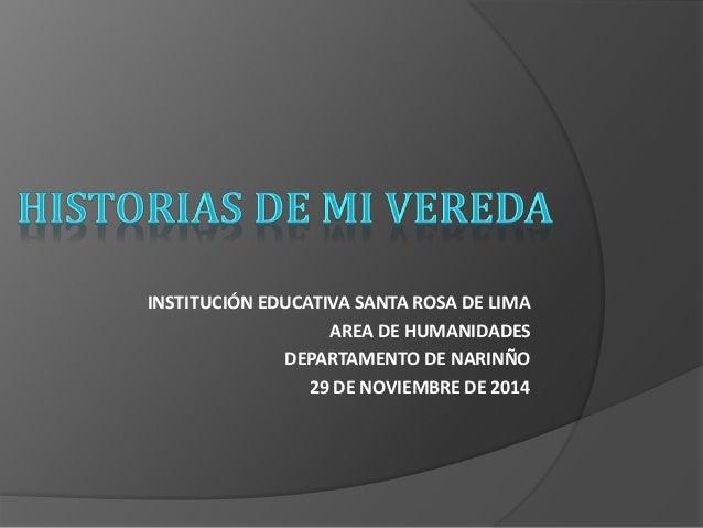 INSTITUCIÓN EDUCATIVA SANTA ROSA DE LIMA  AREA DE HUMANIDADES  DEPARTAMENTO DE NARINÑO  29 DE NOVIEMBRE DE 2014
