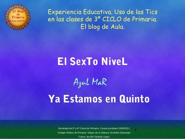 1 El SexTo NiveL Ya Estamos en Quinto AzuL MaR Experiencia Educativa. Uso de las Tics en las clases de 3º CICLO de Primari...