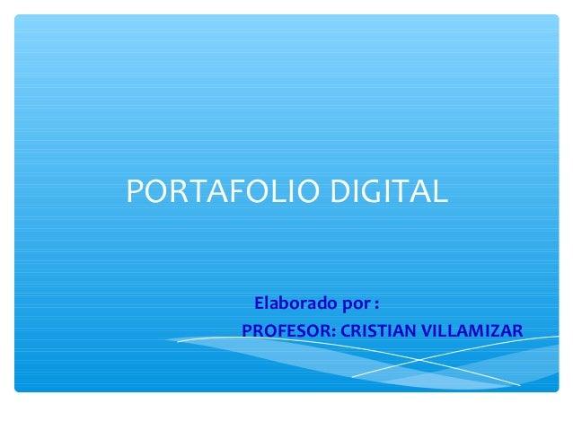 PORTAFOLIO DIGITAL  Elaborado por :  PROFESOR: CRISTIAN VILLAMIZAR