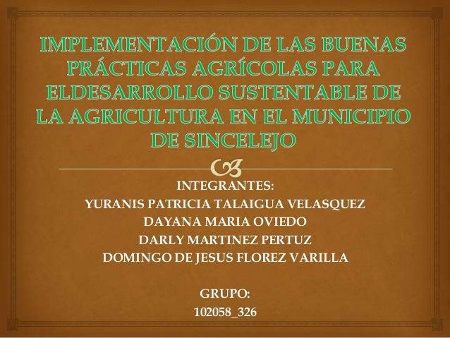 INTEGRANTES:YURANIS PATRICIA TALAIGUA VELASQUEZ       DAYANA MARIA OVIEDO      DARLY MARTINEZ PERTUZ  DOMINGO DE JESUS FLO...
