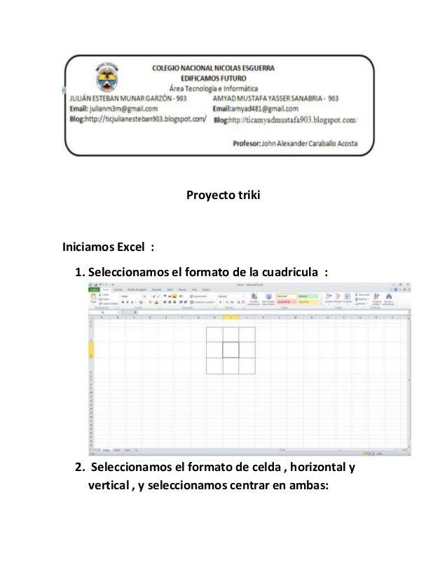 Proyecto triki Iniciamos Excel : 1. Seleccionamos el formato de la cuadricula : 2. Seleccionamos el formato de celda , hor...
