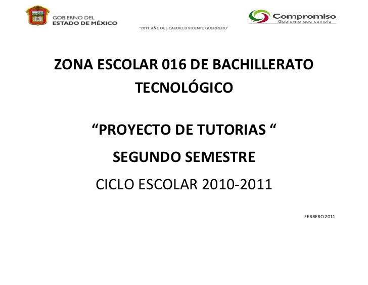 """""""2011. AÑO DEL CAUDILLO VICENTE GUERRERO""""ZONA ESCOLAR 016 DE BACHILLERATO         TECNOLÓGICO    """"PROYECTO DE TUTORIAS """"  ..."""