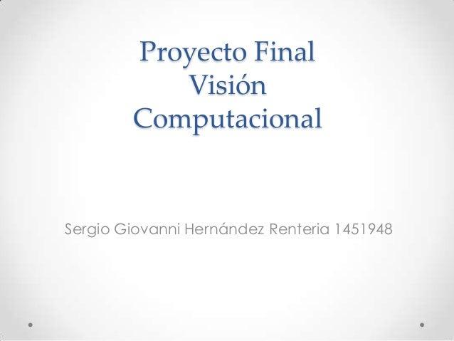 Proyecto FinalVisiónComputacionalSergio Giovanni Hernández Renteria 1451948