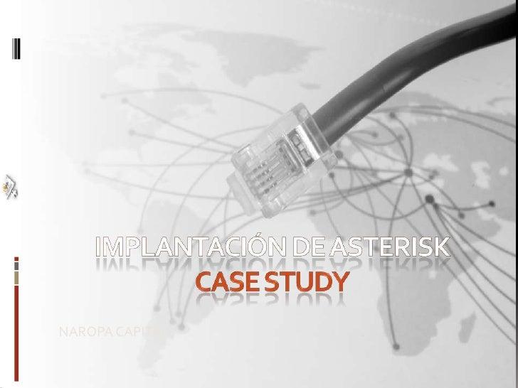 IMPLANTACIÓN DE ASTERISKcase study<br />NAROPA CAPITAL<br />