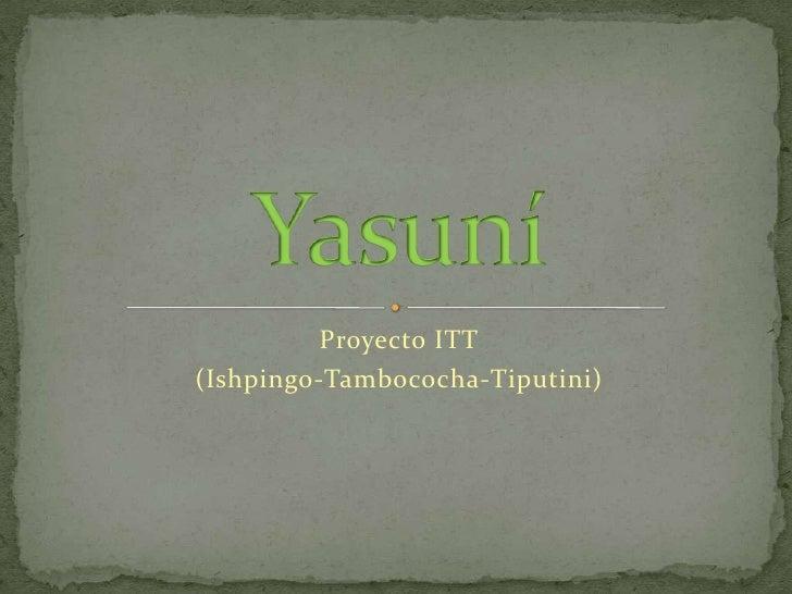 Proyecto ITT<br />(Ishpingo-Tambococha-Tiputini)<br />Yasuní<br />