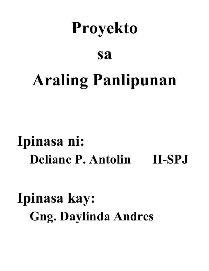 Proyekto               sa  Araling PanlipunanIpinasa ni:  Deliane P. Antolin   II-SPJIpinasa kay:  Gng. Daylinda Andres