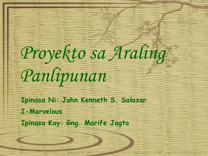 Proyekto sa Araling Panlipunan Ipinasa Ni: John Kenneth S. Salazar I-Marvelous Ipinasa Kay: Gng. Marife Jagto