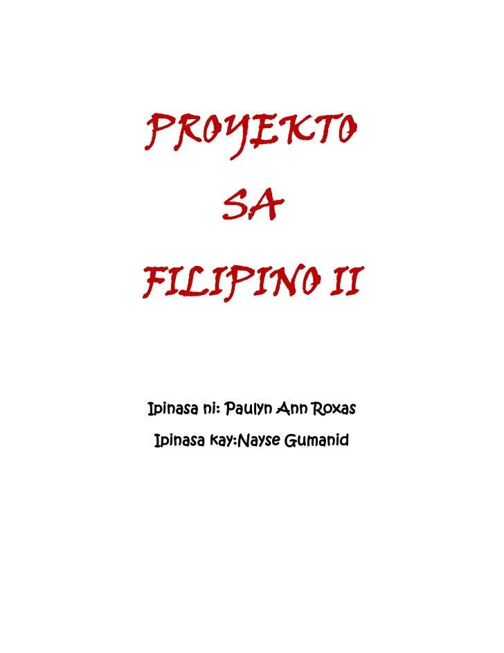 PROYEKTO          SAFILIPINO IIIpinasa ni: Paulyn Ann RoxasIpinasa kay:Nayse Gumanid