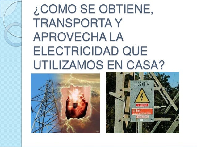 Como se obtiene transporta y aprovecha la electricidad - Como cazar ratones en casa ...