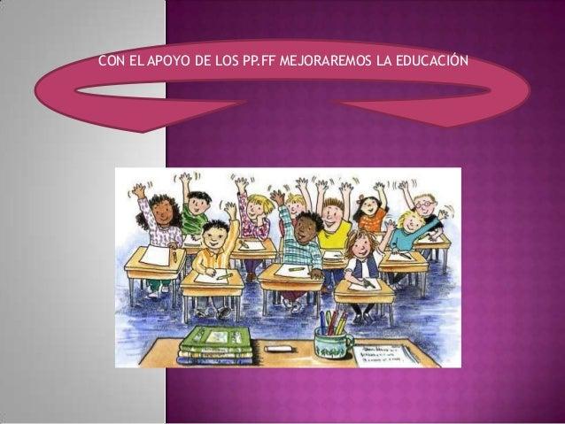 CON EL APOYO DE LOS PP.FF MEJORAREMOS LA EDUCACIÓN