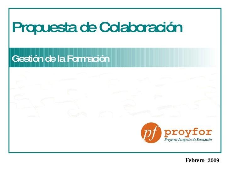 Propuesta de Colaboración Gestión de la Formación   Febrero  2009