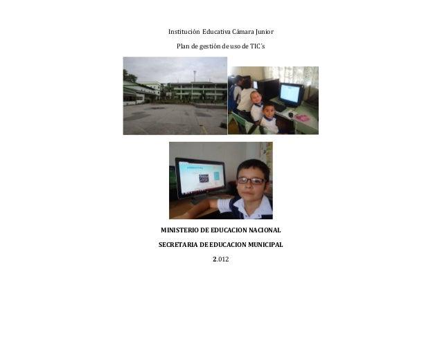 Institución Educativa Cámara Junior    Plan de gestión de uso de TIC´sMINISTERIO DE EDUCACION NACIONALSECRETARIA DE EDUCAC...