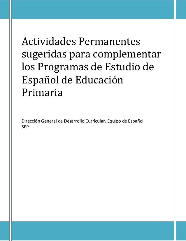 Actividades Permanentes sugeridas para complementar los Programas de Estudio de Español de Educación Primaria Dirección Ge...