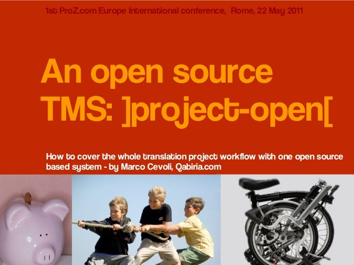 1st ProZ.com Europe International conference, Rome, 22 May 2011An open sourceTMS: ]project-open[How to cover the whole tra...