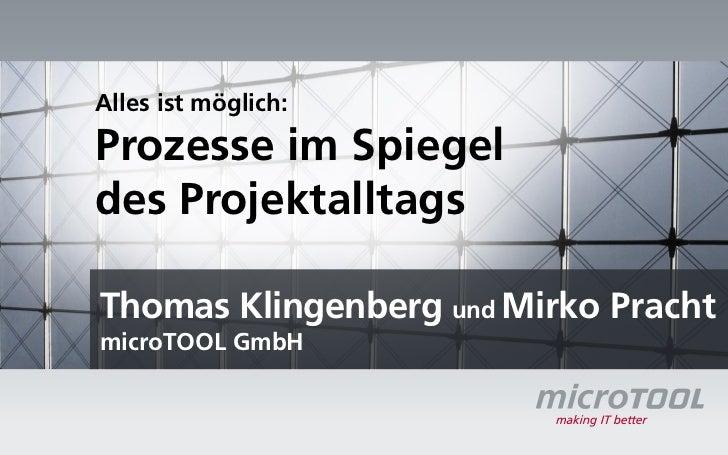 Alles ist möglich:Prozesse im Spiegeldes ProjektalltagsThomas Klingenberg und Mirko PrachtmicroTOOL GmbH