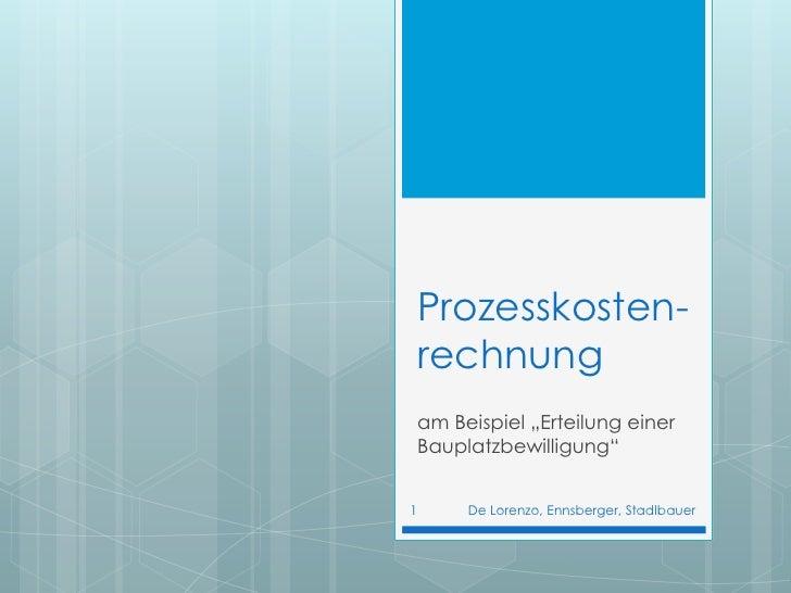 """Prozesskosten-rechnung<br />am Beispiel """"Erteilung einerBauplatzbewilligung""""<br />De Lorenzo, Ennsberger, Stadlbauer<br />..."""