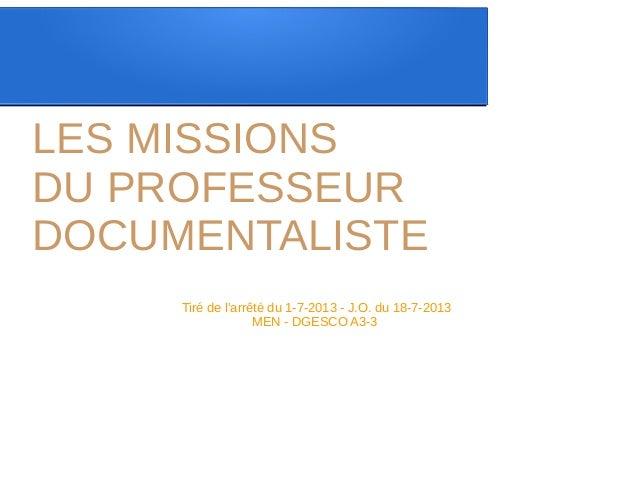 LES MISSIONS DU PROFESSEUR DOCUMENTALISTE Tiré de l'arrêté du 1-7-2013 - J.O. du 18-7-2013 MEN - DGESCO A3-3