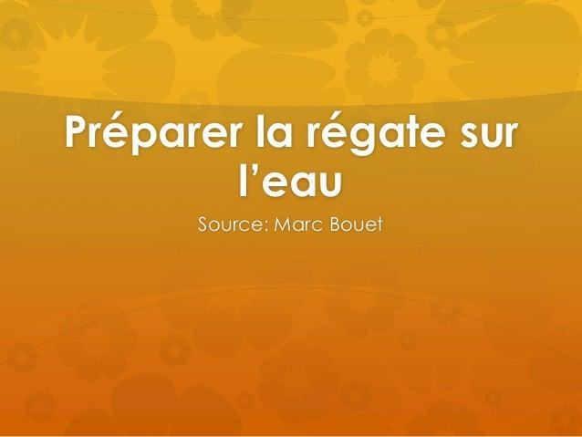Préparer la régate sur l'eau Source: Marc Bouet