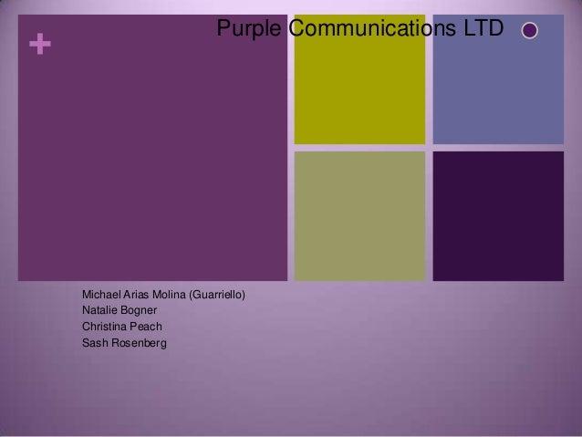 Purple Communications LTD+    Michael Arias Molina (Guarriello)    Natalie Bogner    Christina Peach    Sash Rosenberg