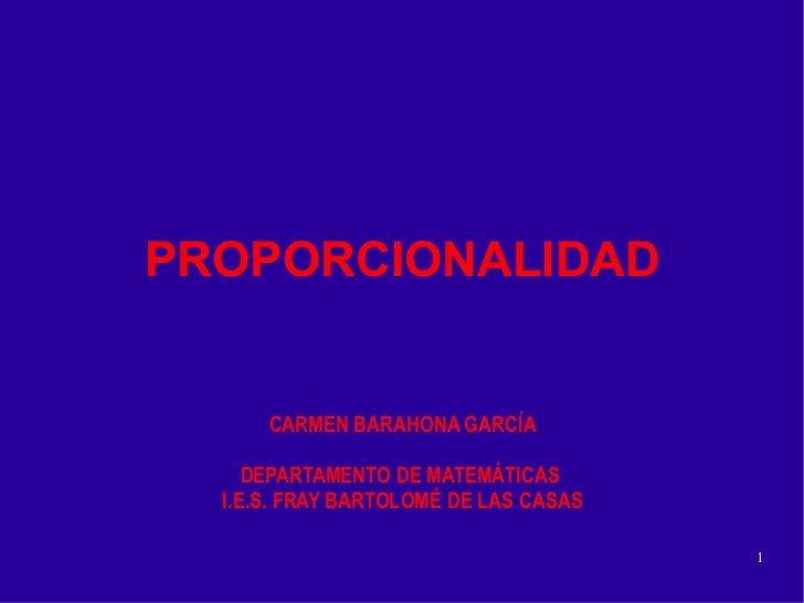 PROPORCIONALIDAD CARMEN BARAHONA GARCÍA DEPARTAMENTO DE MATEMÁTICAS  I.E.S. FRAY BARTOLOMÉ DE LAS CASAS