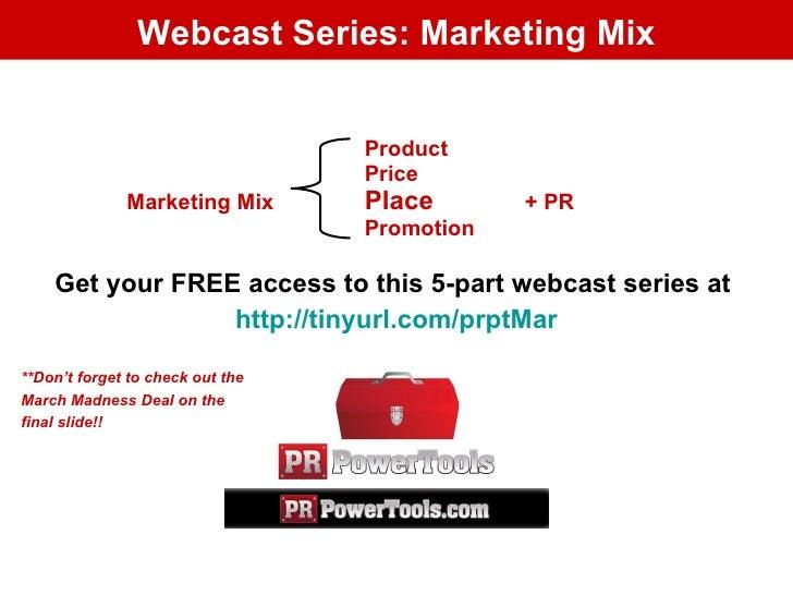 Webcast Series: Marketing Mix <ul><li>Get your FREE access to this 5-part webcast series at  </li></ul><ul><li>http://tiny...
