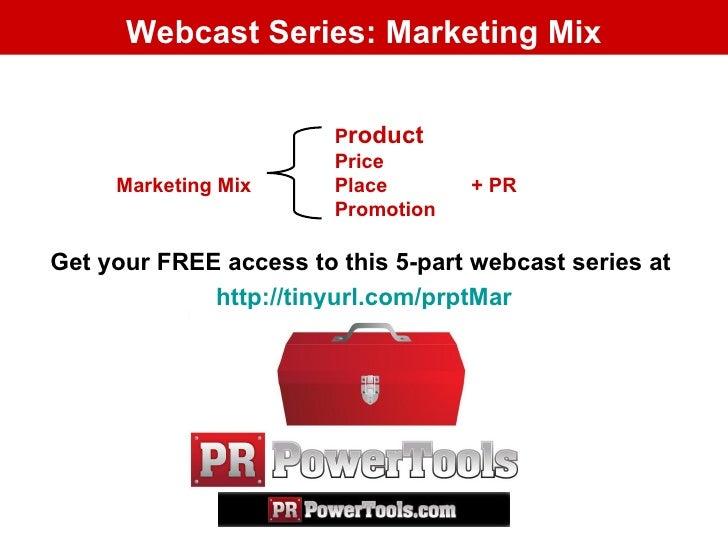 Webcast Series: Marketing Mix <ul><li>Get your FREE access to this 5-part webcast series at  </li></ul><ul><li>http:// tin...