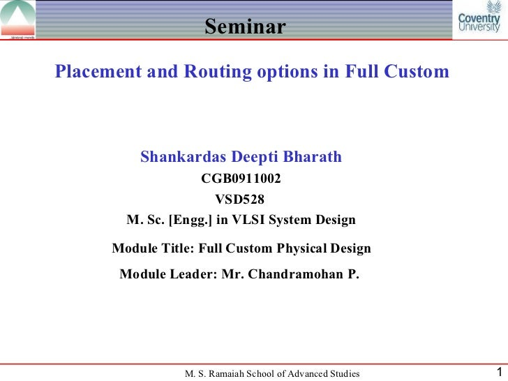 Seminar Placement and Routing options in Full Custom Shankardas Deepti Bharath CGB0911002 VSD528  M. Sc. [Engg.] in VLSI S...